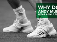 Why does Andy Murray wear ankle braces?