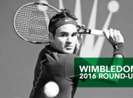 Wimbledon 2016 Round-Up